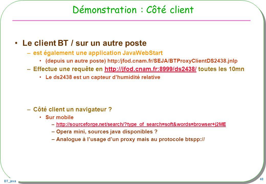 BT_java 48 Démonstration : Côté client Le client BT / sur un autre poste –est également une application JavaWebStart (depuis un autre poste) http:/jfo