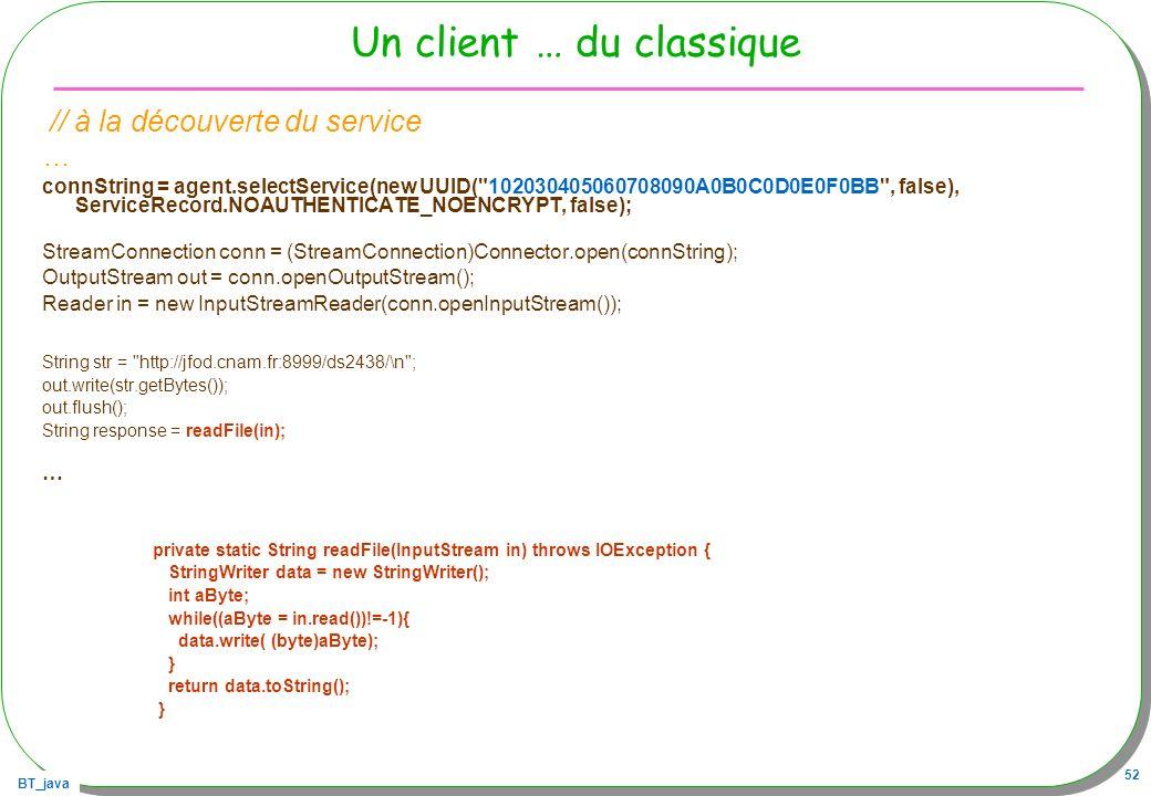 BT_java 52 Un client … du classique // à la découverte du service … connString = agent.selectService(new UUID(