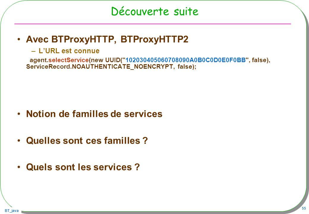 BT_java 55 Découverte suite Avec BTProxyHTTP, BTProxyHTTP2 –LURL est connue agent.selectService(new UUID(