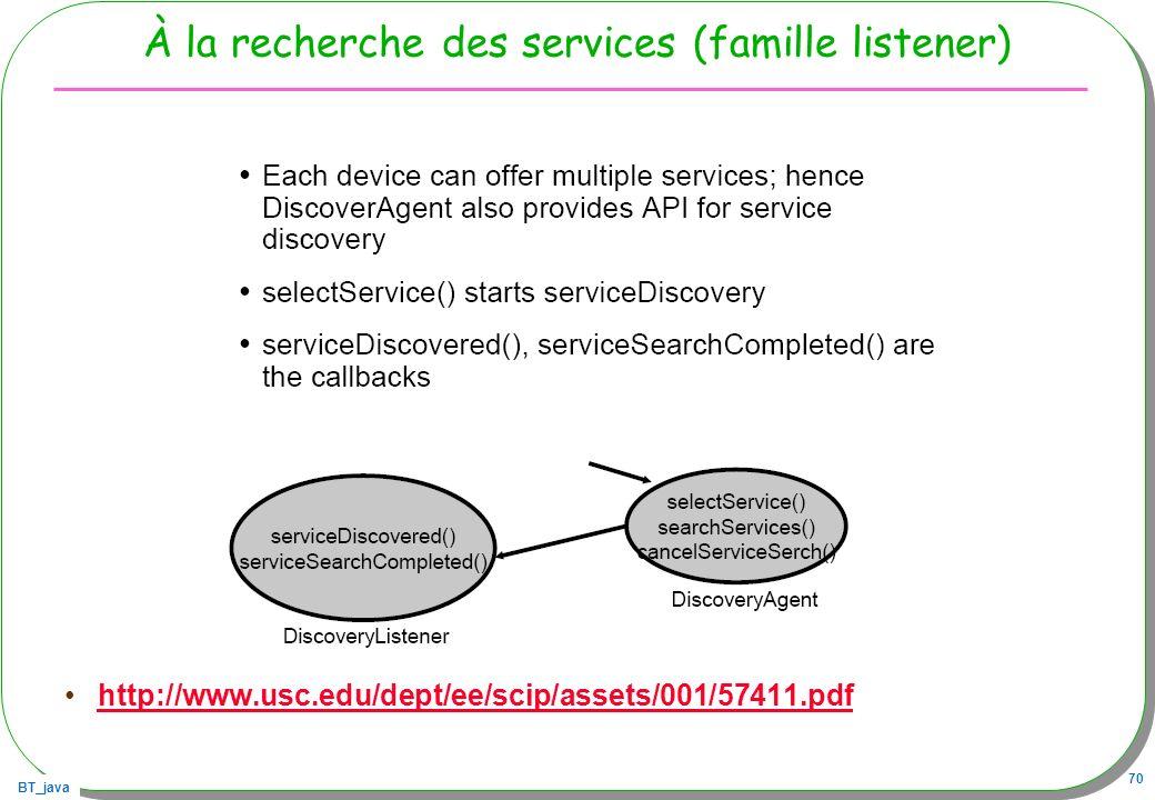 BT_java 70 À la recherche des services (famille listener) http://www.usc.edu/dept/ee/scip/assets/001/57411.pdf