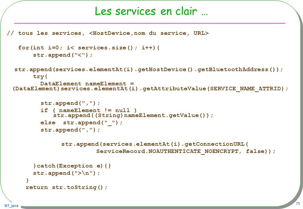 BT_java 75 Les services en clair … // tous les services, for(int i=0; i< services.size(); i++){ str.append(
