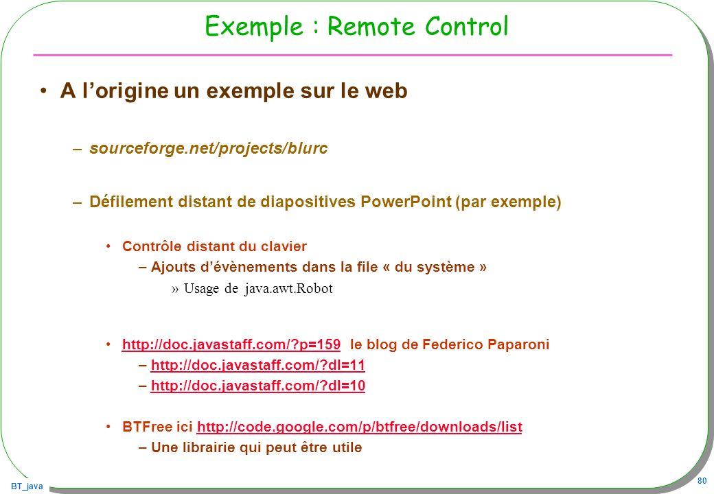 BT_java 80 Exemple : Remote Control A lorigine un exemple sur le web –sourceforge.net/projects/blurc –Défilement distant de diapositives PowerPoint (p