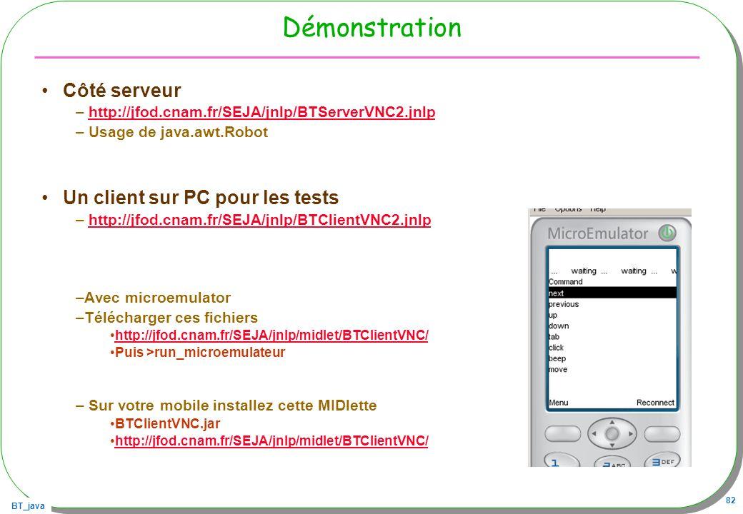 BT_java 82 Démonstration Côté serveur – http://jfod.cnam.fr/SEJA/jnlp/BTServerVNC2.jnlphttp://jfod.cnam.fr/SEJA/jnlp/BTServerVNC2.jnlp – Usage de java