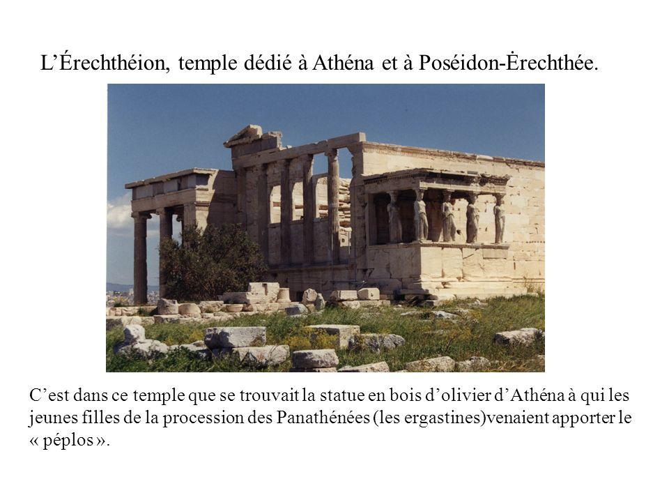 LÉrechthéion, temple dédié à Athéna et à Poséidon-Ėrechthée. Cest dans ce temple que se trouvait la statue en bois dolivier dAthéna à qui les jeunes f