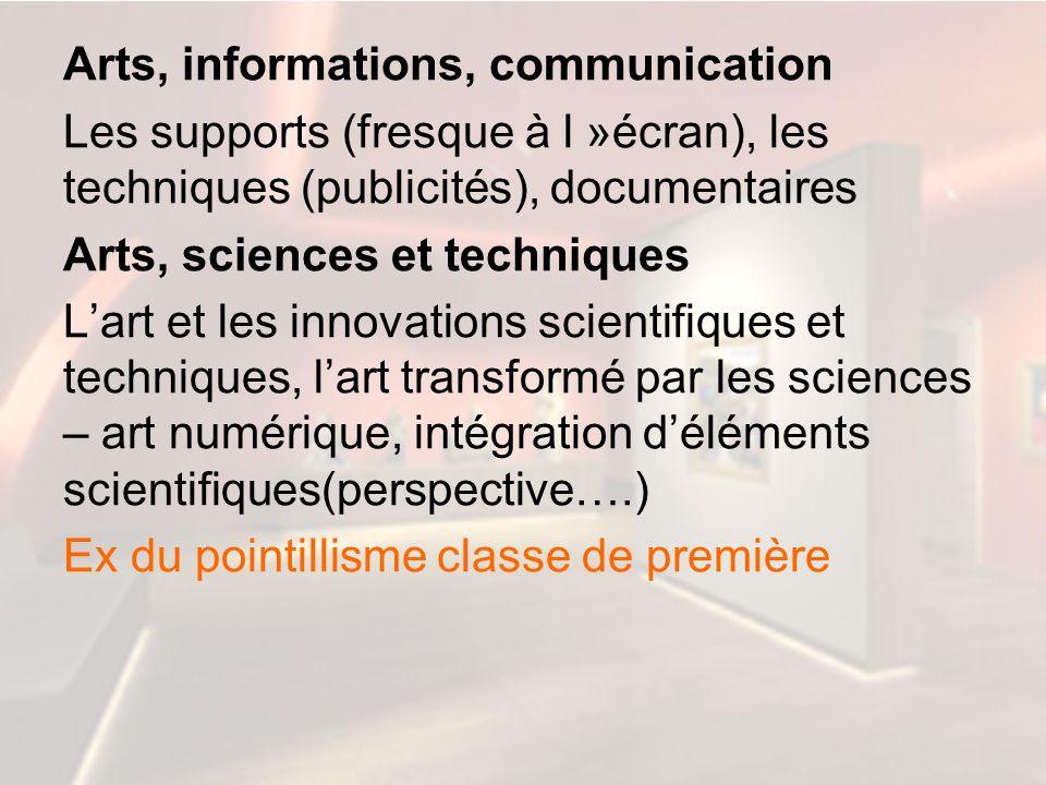 Arts, informations, communication Les supports (fresque à l »écran), les techniques (publicités), documentaires Arts, sciences et techniques Lart et l