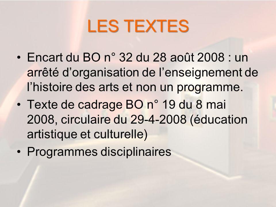 LES TEXTES Encart du BO n° 32 du 28 août 2008 : un arrêté dorganisation de lenseignement de lhistoire des arts et non un programme. Texte de cadrage B
