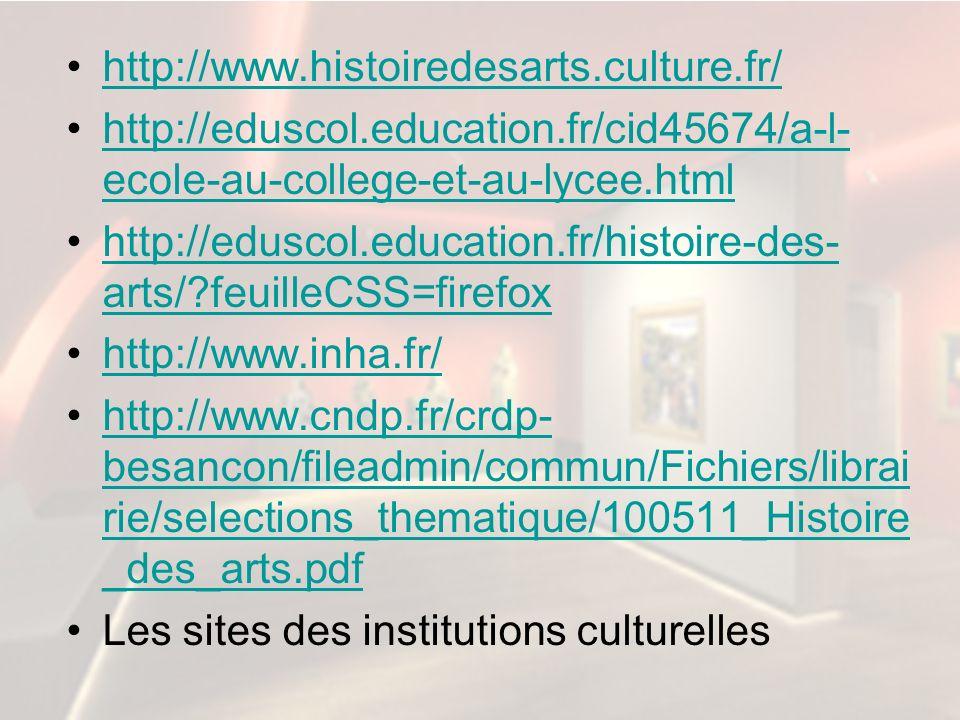 http://www.histoiredesarts.culture.fr/ http://eduscol.education.fr/cid45674/a-l- ecole-au-college-et-au-lycee.htmlhttp://eduscol.education.fr/cid45674