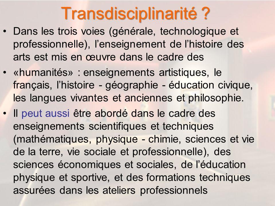 Transdisciplinarité ? Dans les trois voies (générale, technologique et professionnelle), lenseignement de lhistoire des arts est mis en œuvre dans le