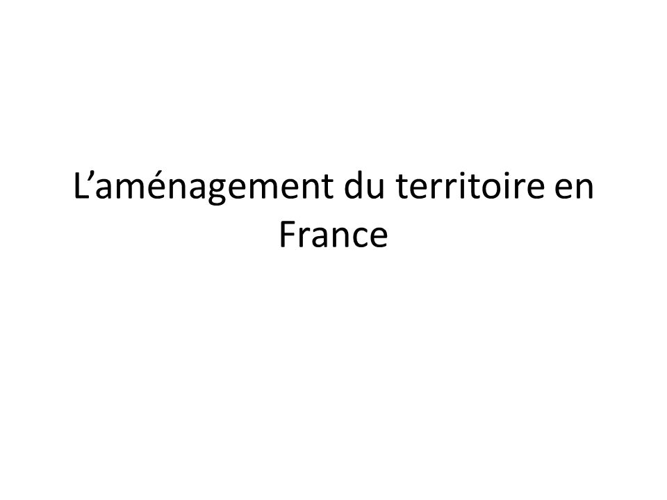 Laménagement du territoire en France