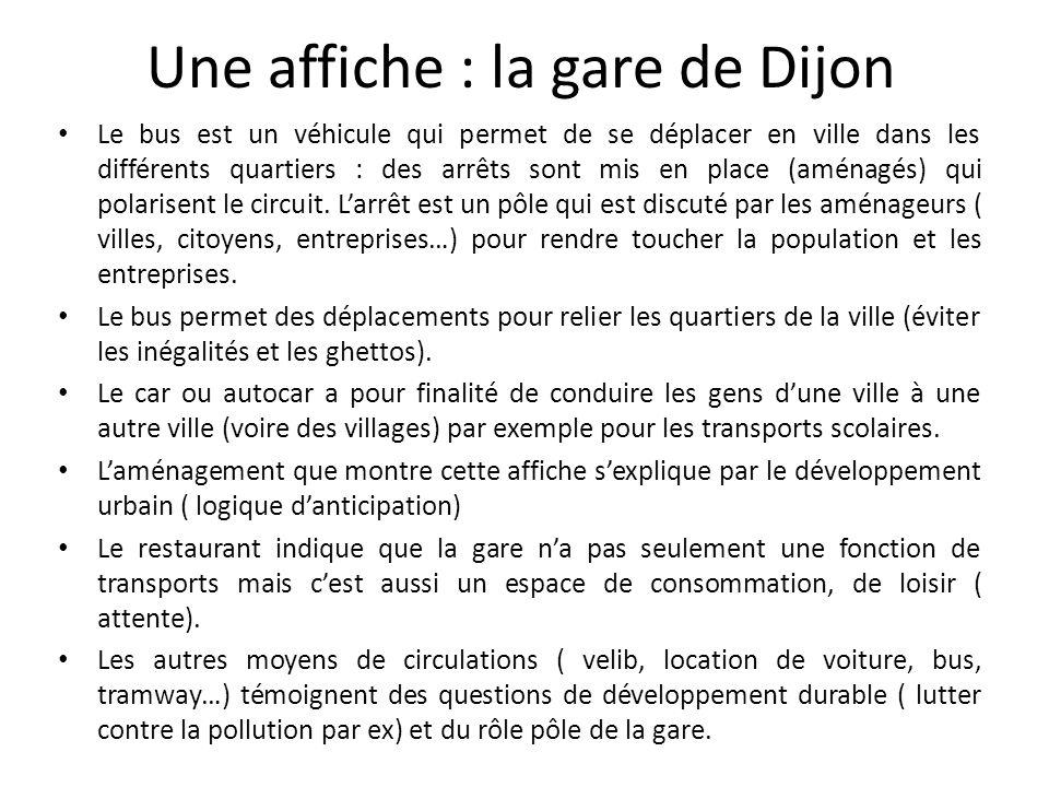 Une affiche : la gare de Dijon Le bus est un véhicule qui permet de se déplacer en ville dans les différents quartiers : des arrêts sont mis en place (aménagés) qui polarisent le circuit.