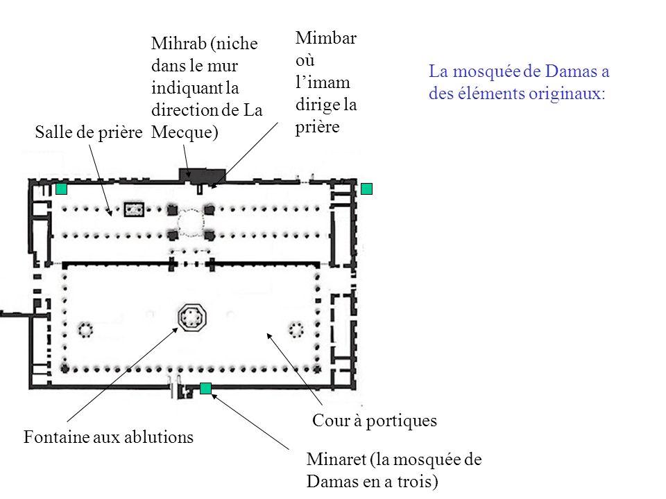 Cour à portiques Fontaine aux ablutions Salle de prière Mihrab (niche dans le mur indiquant la direction de La Mecque) Mimbar où limam dirige la prière Minaret (la mosquée de Damas en a trois) La mosquée de Damas a des éléments originaux: