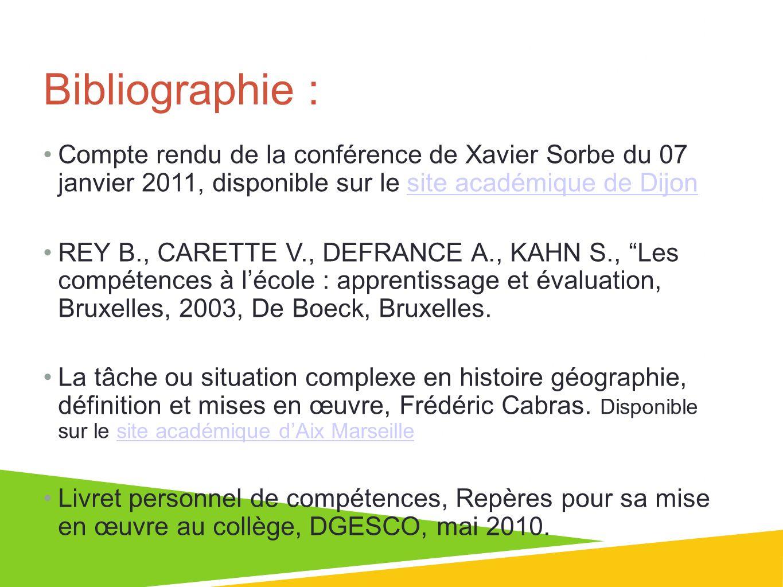 Bibliographie : Compte rendu de la conférence de Xavier Sorbe du 07 janvier 2011, disponible sur le site académique de Dijonsite académique de Dijon REY B., CARETTE V., DEFRANCE A., KAHN S., Les compétences à lécole : apprentissage et évaluation, Bruxelles, 2003, De Boeck, Bruxelles.
