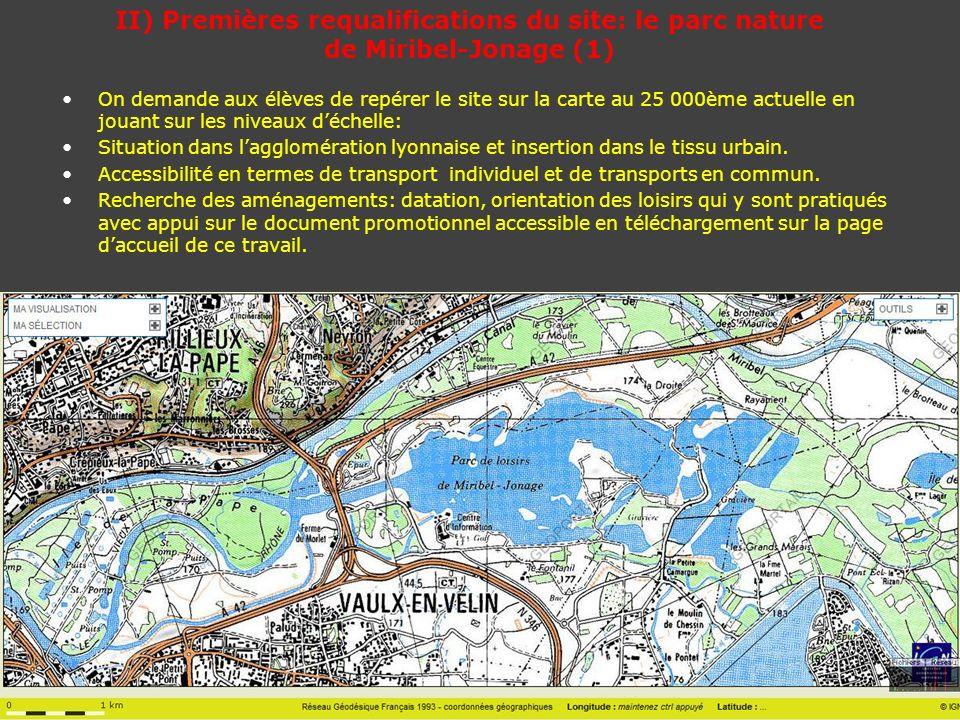 II) Premières requalifications du site: le parc nature de Miribel-Jonage (1) On demande aux élèves de repérer le site sur la carte au 25 000ème actuel
