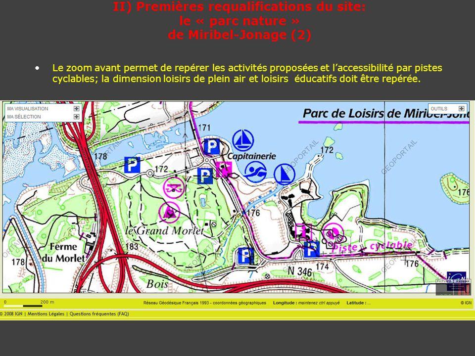 II) Premières requalifications du site: le « parc nature » de Miribel-Jonage (2) Le zoom avant permet de repérer les activités proposées et laccessibi
