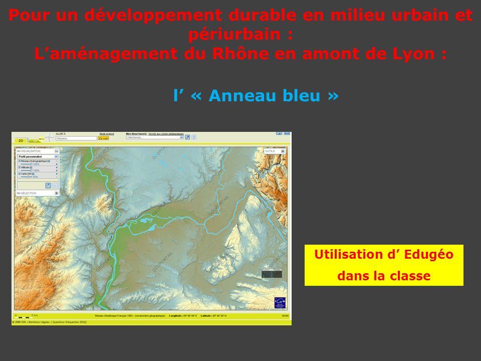 Pour un développement durable en milieu urbain et périurbain : Laménagement du Rhône en amont de Lyon : Utilisation d Edugéo dans la classe l « Anneau