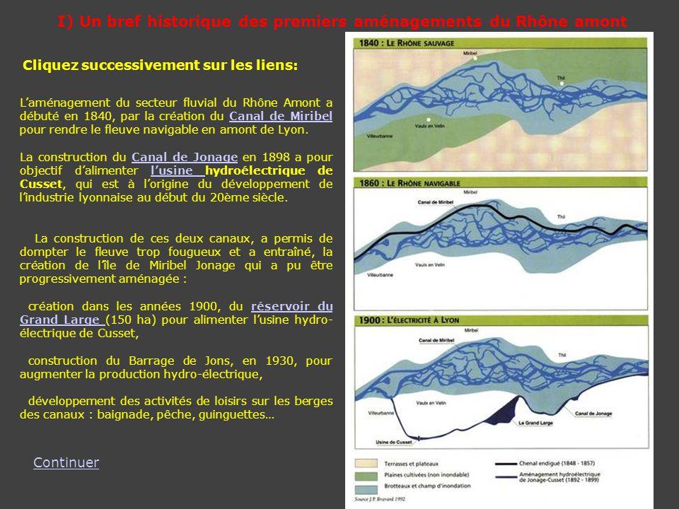 I) Un bref historique des premiers aménagements du Rhône amont Laménagement du secteur fluvial du Rhône Amont a débuté en 1840, par la création du Can