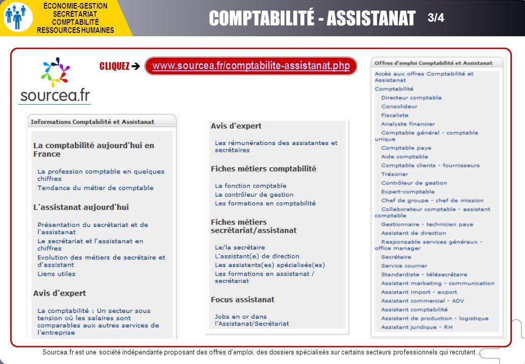 COMPTABILITÉ - ASSISTANAT ÉCONOMIE-GESTION SECRÉTARIAT COMPTABILITÉ RESSOURCES HUMAINES 3/4 CLIQUEZ www.sourcea.fr/comptabilite-assistanat.php Sourcea.fr est une société indépendante proposant des offres d emploi, des dossiers spécialisés sur certains secteurs professionnels qui recrutent…