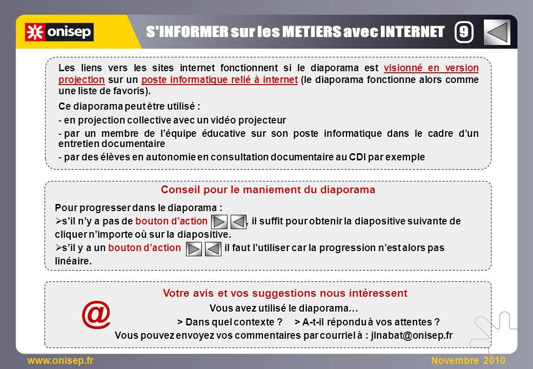 www.onisep.fr Novembre 2010 Pour progresser dans le diaporama : sil ny a pas de bouton daction, il suffit pour obtenir la diapositive suivante de cliquer nimporte où sur la diapositive.
