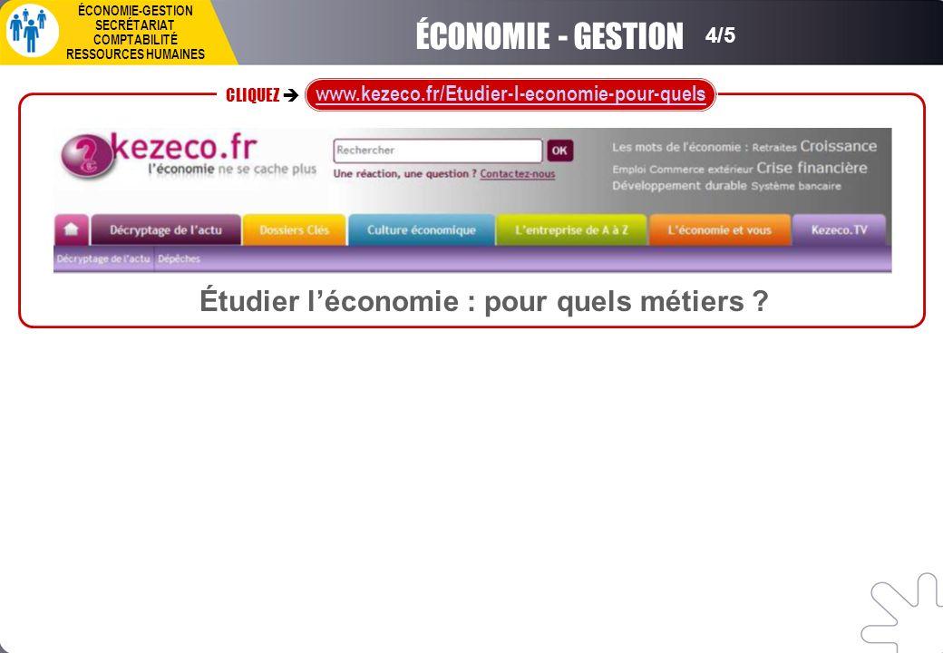 CLIQUEZ www.kezeco.fr/Etudier-l-economie-pour-quels ÉCONOMIE-GESTION SECRÉTARIAT COMPTABILITÉ RESSOURCES HUMAINES 4/5 ÉCONOMIE - GESTION Étudier léconomie : pour quels métiers
