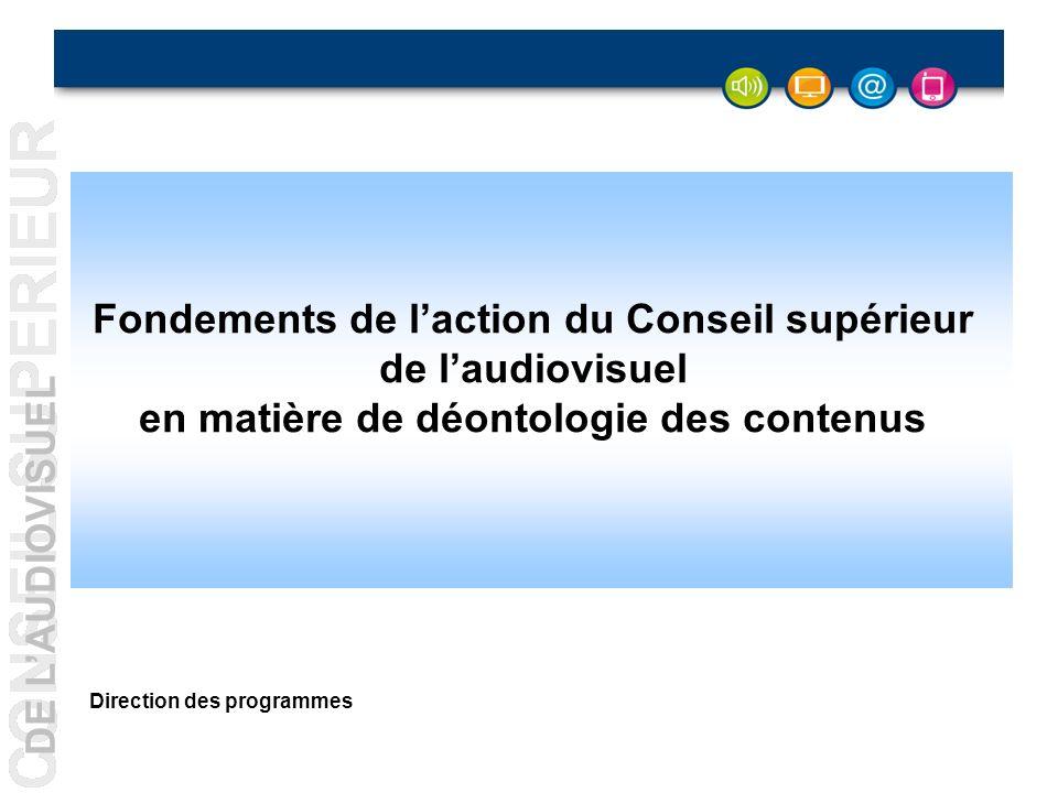 DE LAUDIOVISUEL - 1 - Fondements de laction du Conseil supérieur de laudiovisuel en matière de déontologie des contenus Direction des programmes