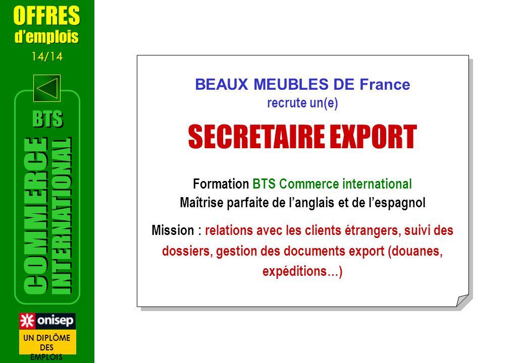 BEAUX MEUBLES DE France recrute un(e) SECRETAIRE EXPORT Formation BTS Commerce international Maîtrise parfaite de langlais et de lespagnol Mission : r