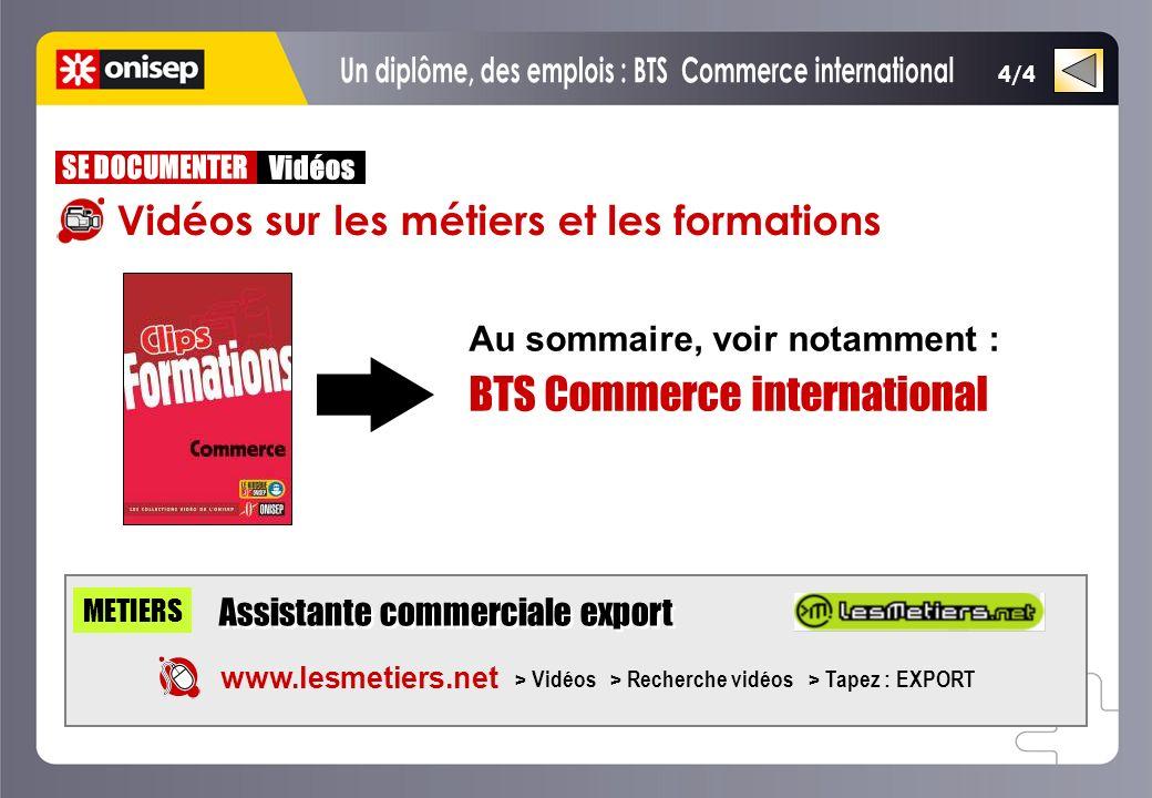 Vidéos sur les métiers et les formations METIERS www.lesmetiers.net > Vidéos > Recherche vidéos > Tapez : EXPORT Assistante commerciale export 4/4 Au