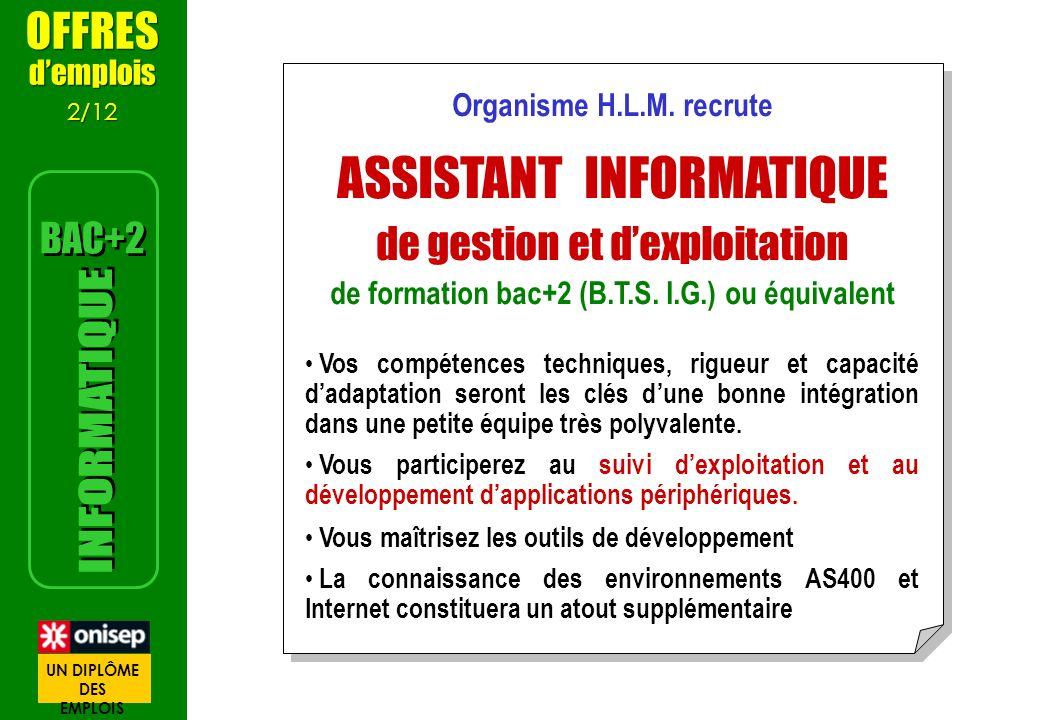 Organisme H.L.M. recrute ASSISTANT INFORMATIQUE de gestion et dexploitation de formation bac+2 (B.T.S. I.G.) ou équivalent Vos compétences techniques,