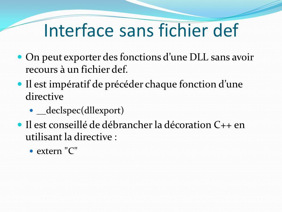 Interface sans fichier def On peut exporter des fonctions dune DLL sans avoir recours à un fichier def. Il est impératif de précéder chaque fonction d