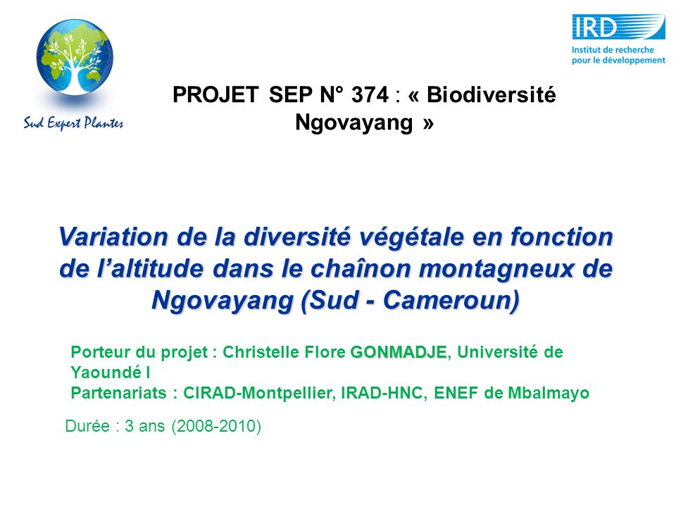 PROJET SEP N° 374 : « Biodiversité Ngovayang » Variation de la diversité végétale en fonction de laltitude dans le chaînon montagneux de Ngovayang (Su