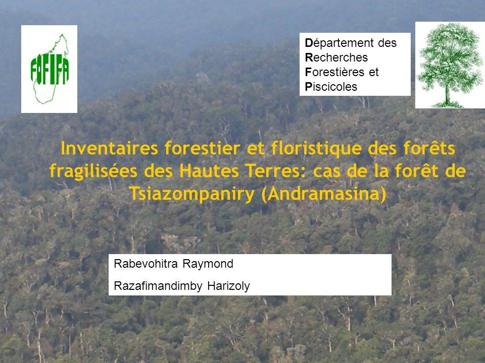 Inventaires forestier et floristique des forêts fragilisées des Hautes Terres: cas de la forêt de Tsiazompaniry (Andramasina) Département des Recherch