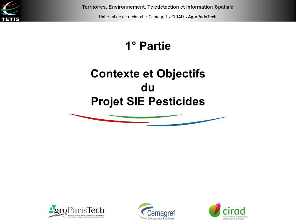Territoires, Environnement, Télédétection et Information Spatiale Unité mixte de recherche Cemagref - CIRAD - AgroParisTech 1° Partie Contexte et Obje