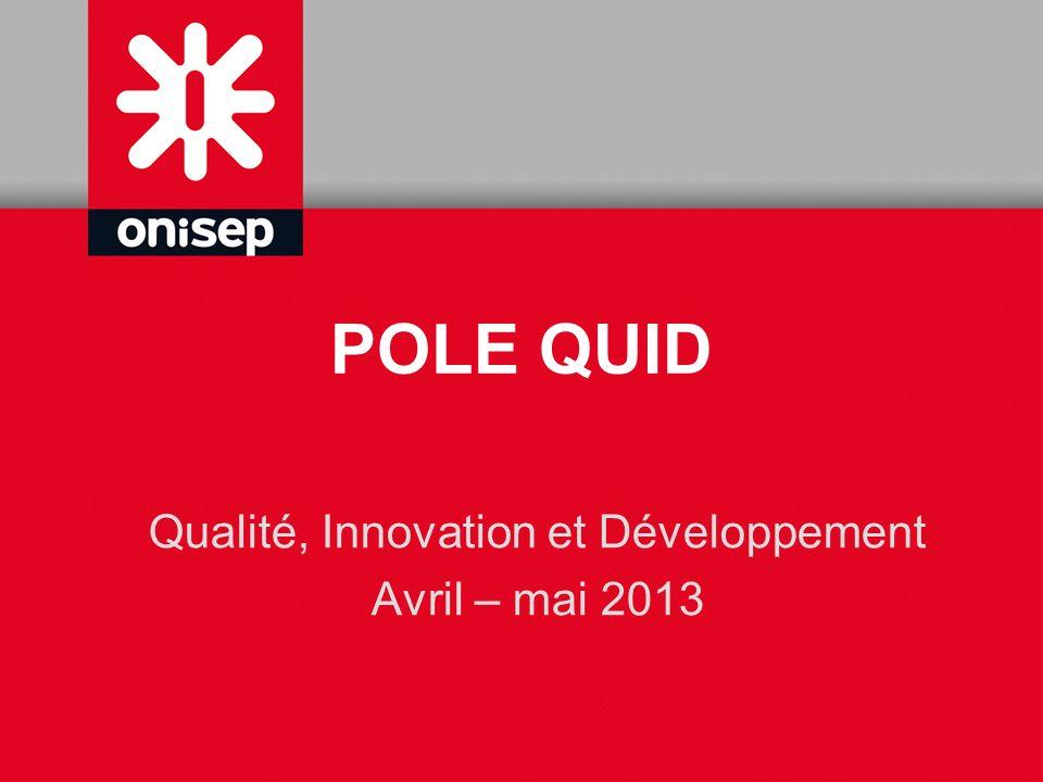 POLE QUID Qualité, Innovation et Développement Avril – mai 2013