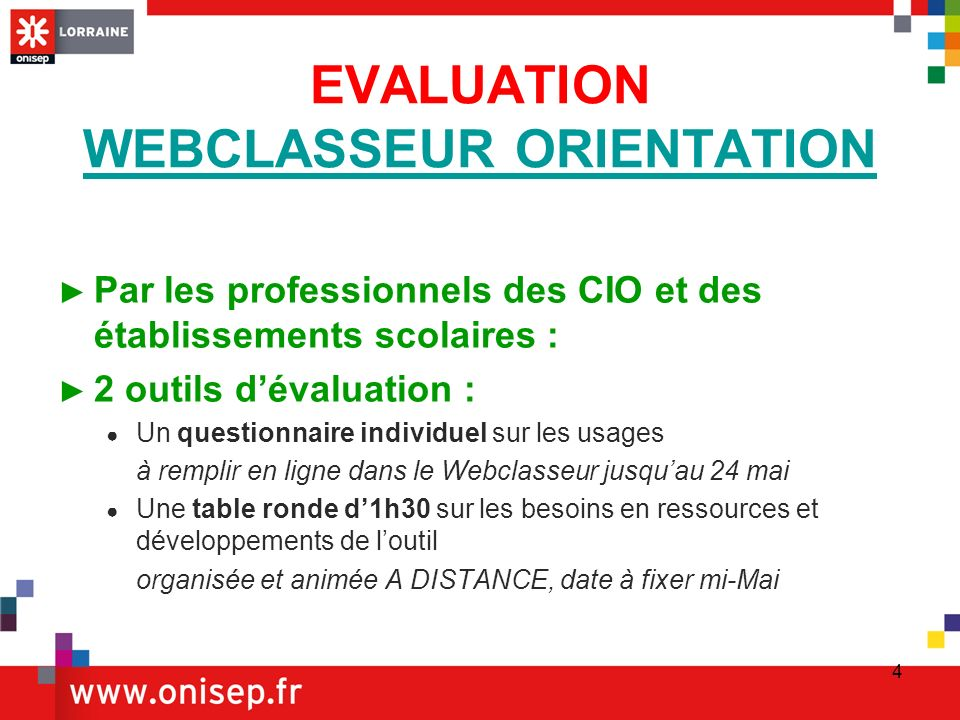 4 EVALUATION WEBCLASSEUR ORIENTATION WEBCLASSEUR ORIENTATION Par les professionnels des CIO et des établissements scolaires : 2 outils dévaluation : U