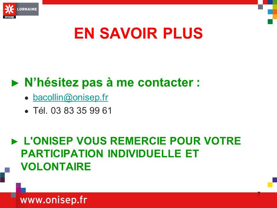 7 EN SAVOIR PLUS Nhésitez pas à me contacter : bacollin@onisep.fr Tél.