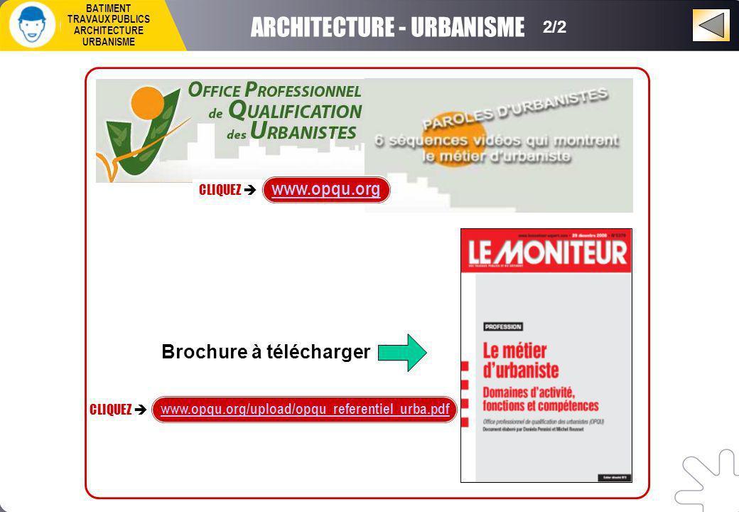 ARCHITECTURE - URBANISME 2/2 CLIQUEZ www.opqu.org CLIQUEZ www.opqu.org/upload/opqu_referentiel_urba.pdf Brochure à télécharger BATIMENT TRAVAUX PUBLICS ARCHITECTURE URBANISME