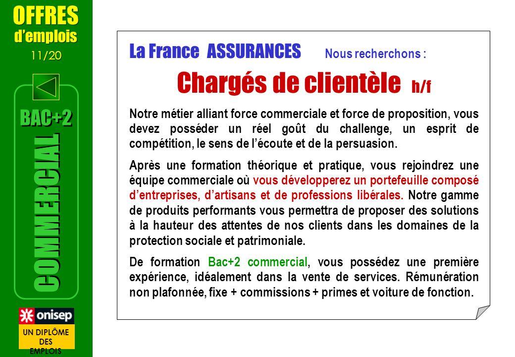 La France ASSURANCES Nous recherchons : Chargés de clientèle h/f Notre métier alliant force commerciale et force de proposition, vous devez posséder u