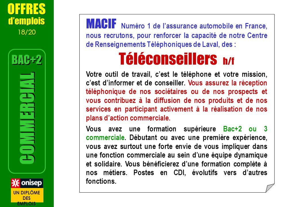 MACIF Numéro 1 de lassurance automobile en France, nous recrutons, pour renforcer la capacité de notre Centre de Renseignements Téléphoniques de Laval
