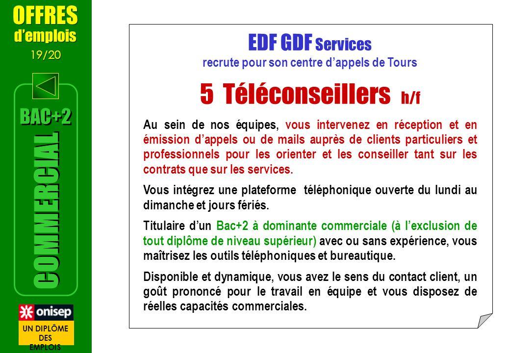 EDF GDF Services recrute pour son centre dappels de Tours 5 Téléconseillers h/f Au sein de nos équipes, vous intervenez en réception et en émission da