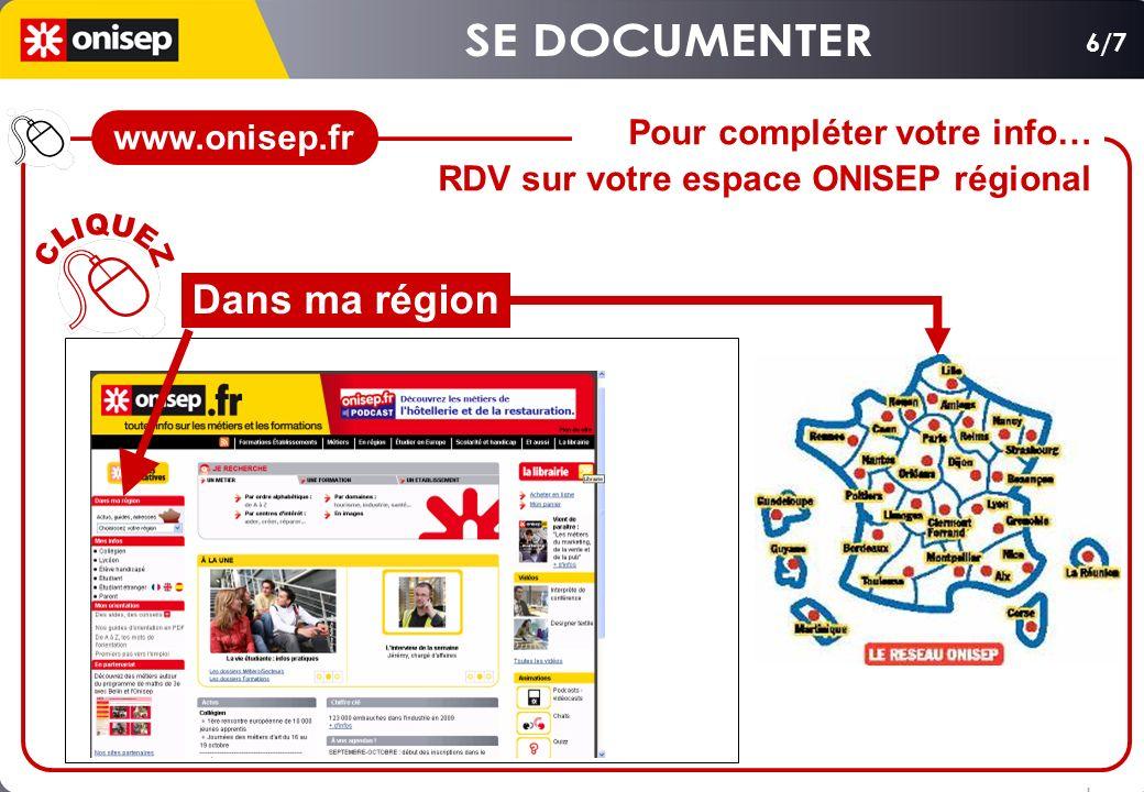 Dans ma région Pour compléter votre info… RDV sur votre espace ONISEP régional 6/7 www.onisep.fr