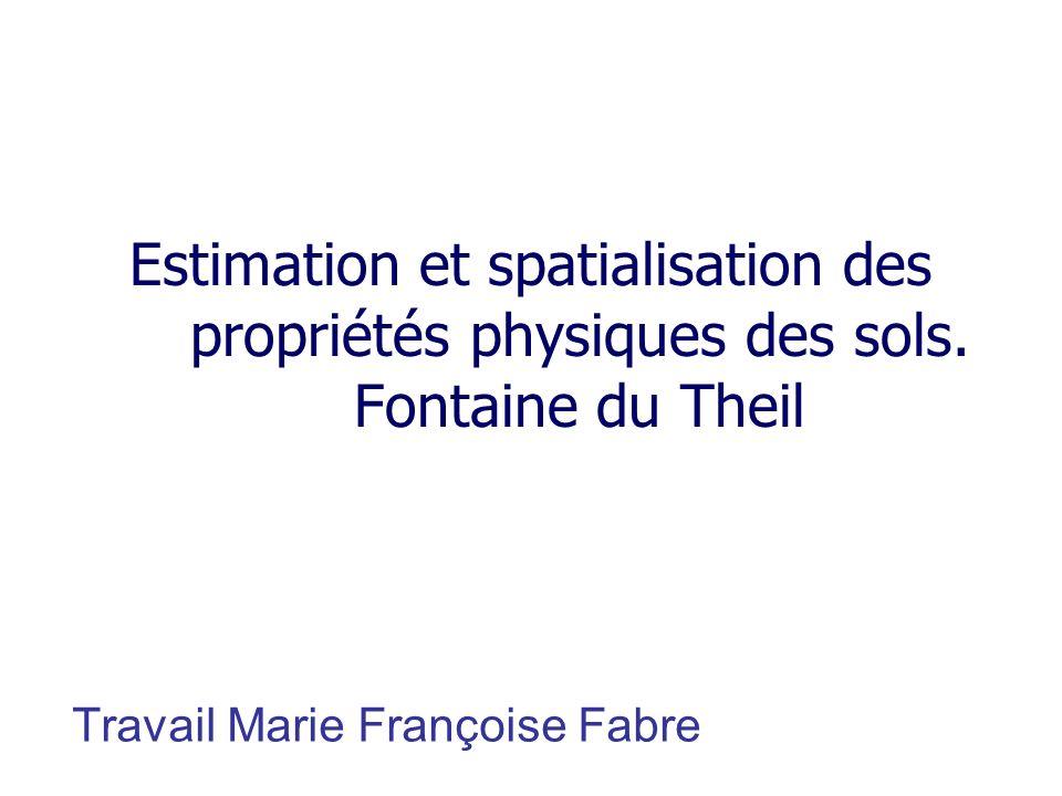 Estimation et spatialisation des propriétés physiques des sols. Fontaine du Theil Travail Marie Françoise Fabre