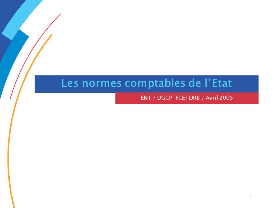 1 Les normes comptables de lEtat ENT / DGCP-FCE/ DRB / Avril 2005