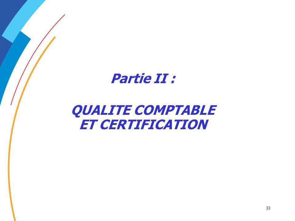 33 Partie II : QUALITE COMPTABLE ET CERTIFICATION