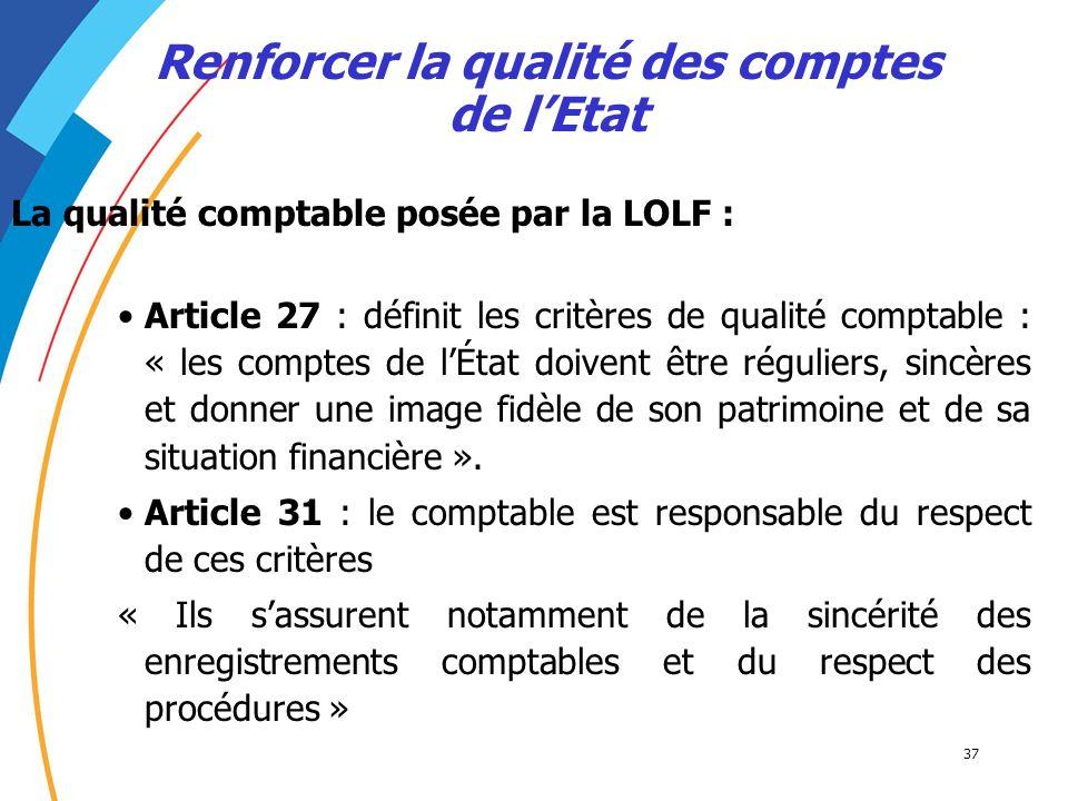37 La qualité comptable posée par la LOLF : Article 27 : définit les critères de qualité comptable : « les comptes de lÉtat doivent être réguliers, si