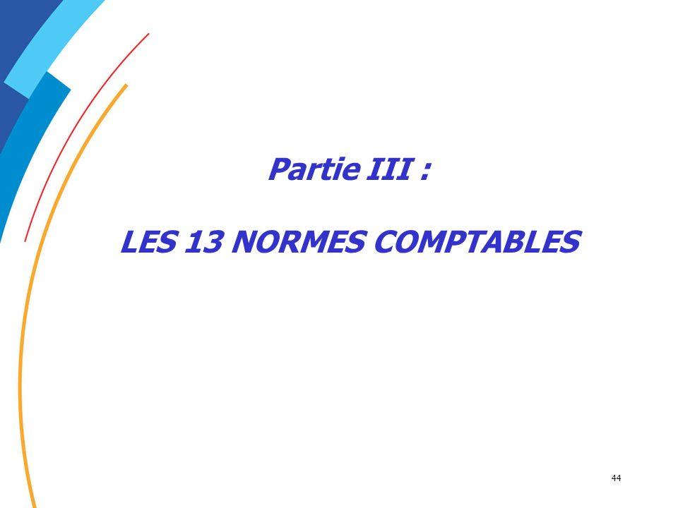 44 Partie III : LES 13 NORMES COMPTABLES
