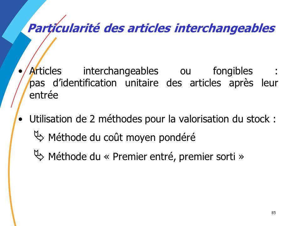 85 Articles interchangeables ou fongibles : pas didentification unitaire des articles après leur entrée Utilisation de 2 méthodes pour la valorisation