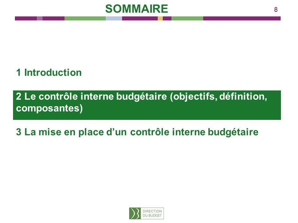 8 1 Introduction 2 Le contrôle interne budgétaire (objectifs, définition, composantes) 3 La mise en place dun contrôle interne budgétaire SOMMAIRE