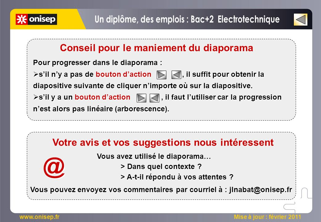 www.onisep.fr Mise à jour : février 2011 Pour progresser dans le diaporama : sil ny a pas de bouton daction, il suffit pour obtenir la diapositive sui