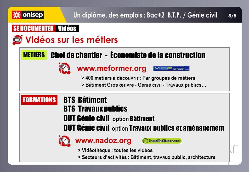 3/5 Chef de chantier - Économiste de la construction www.meformer.org METIERS www.nadoz.org BTS Bâtiment BTS Travaux publics DUT Génie civil option Bâ