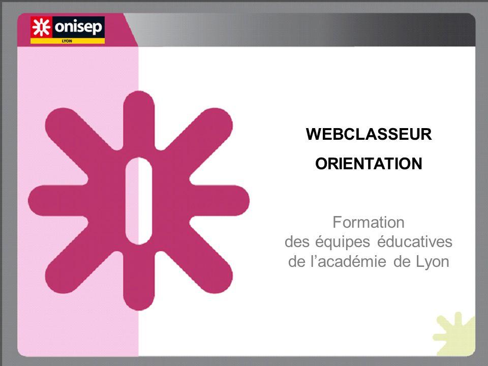 WEBCLASSEUR ORIENTATION Formation des équipes éducatives de lacadémie de Lyon