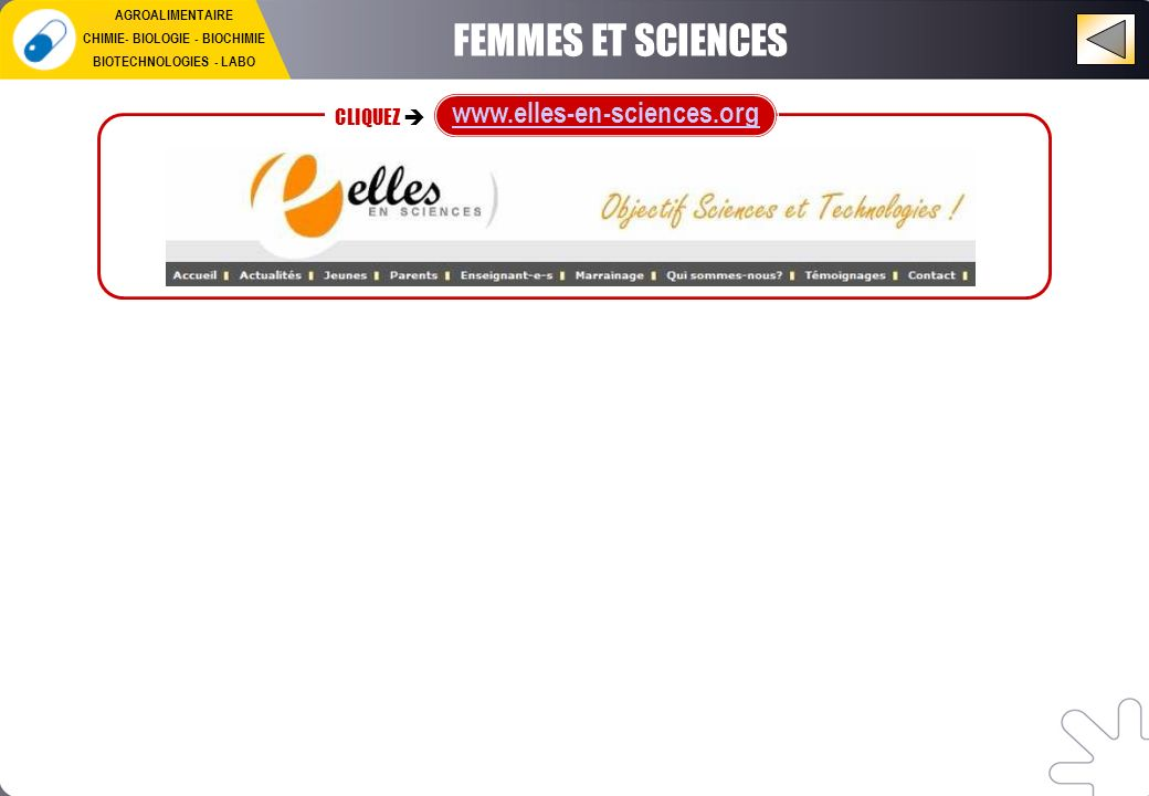 FEMMES ET SCIENCES CLIQUEZ www.elles-en-sciences.org AGROALIMENTAIRE CHIMIE- BIOLOGIE - BIOCHIMIE BIOTECHNOLOGIES - LABO